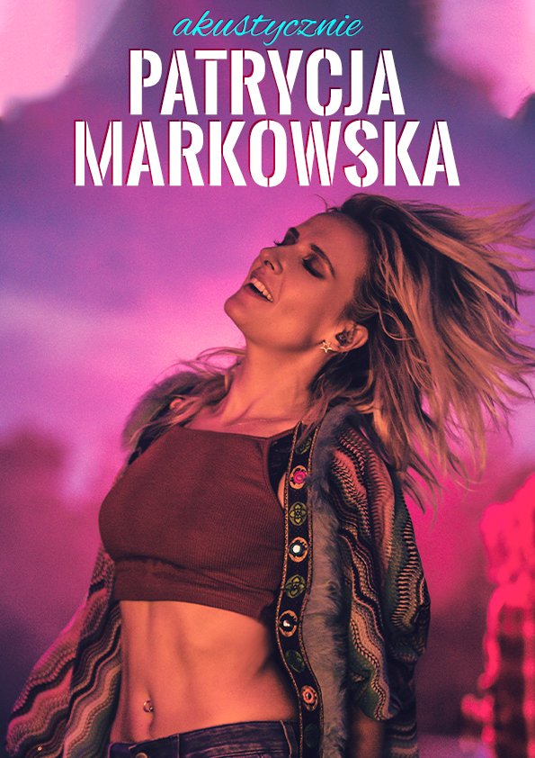 PATRYCJA MARKOWSKA – AKUSTYCZNIE  w Lublinie nowy termin 14.03.2021