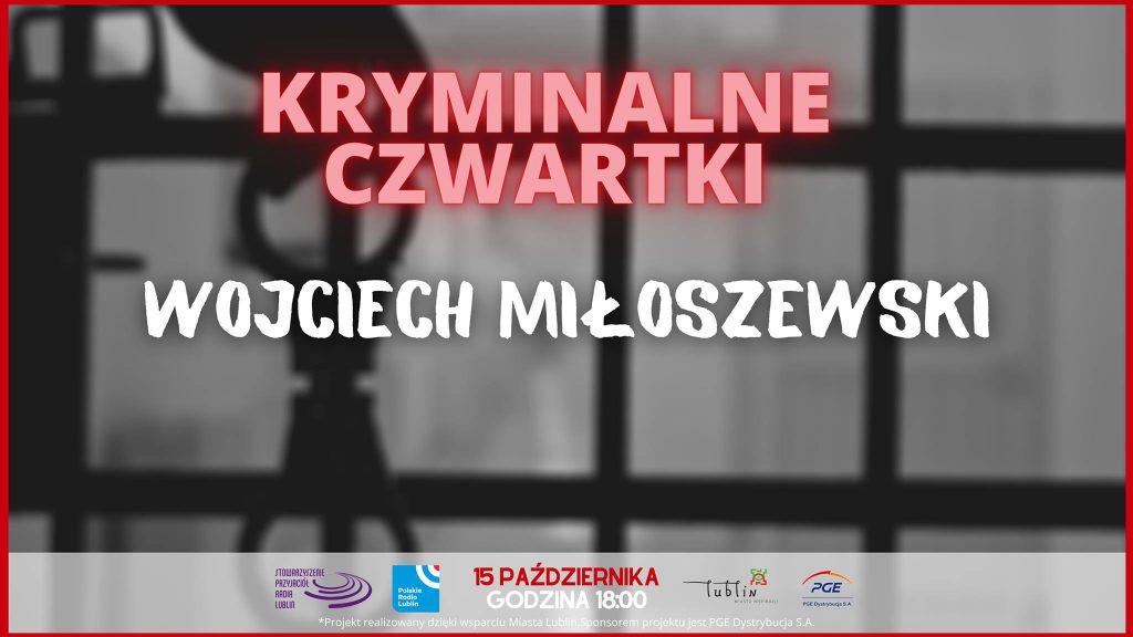 15 października, godz. 18.00, Studio im. Budki Suflera, w cyklu Kryminalne czwartki w Lublinie spotkanie z Wojciechem Miłoszewskim