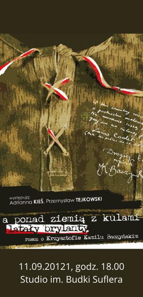 """""""A ponad ziemią z kulami latały brylanty. Rzecz o Krzysztofie Kamilu Baczyńskim"""" 11.09.2021, godz. 18.00"""